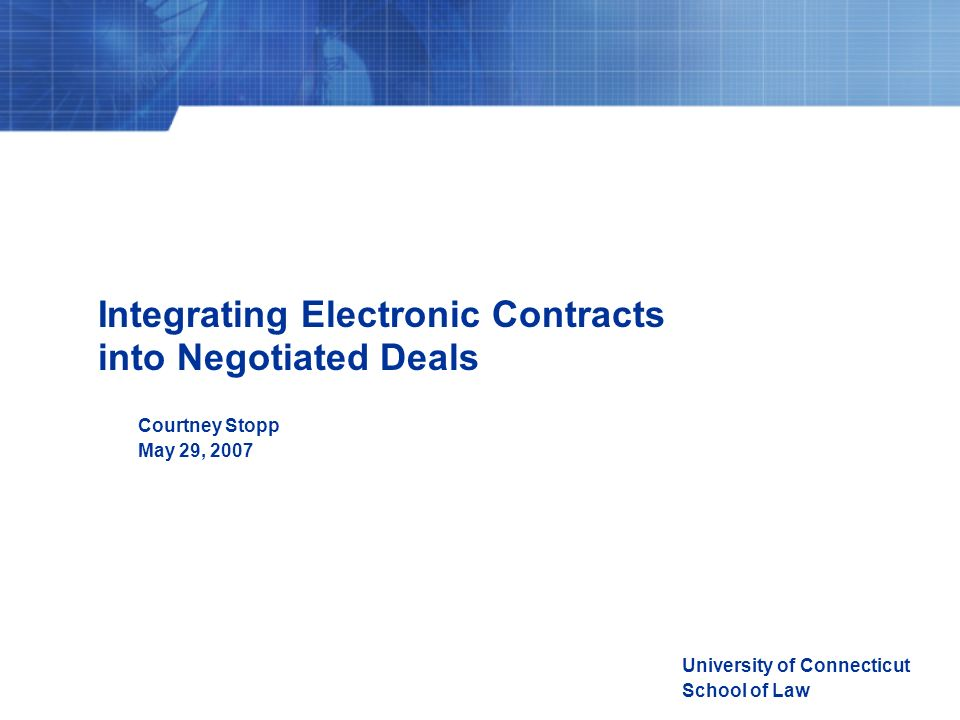 Integrating Electronic Contracts into Negotiated Deals Introduction Internet Business Legal Regimes Putting it into Practice Conclusion