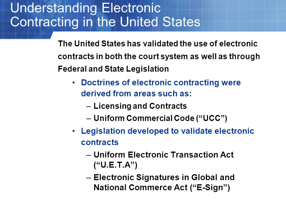 Understanding Electronic Contracting in the United States The United States has validated the use of electronic contracts in both the court system as