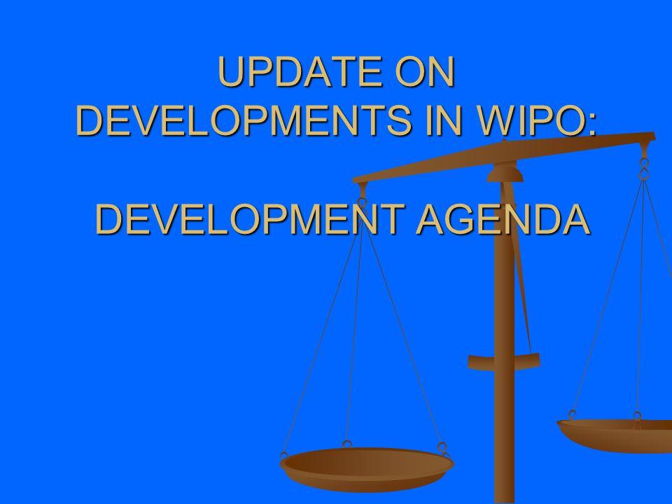 UPDATE ON DEVELOPMENTS IN WIPO: DEVELOPMENT AGENDA