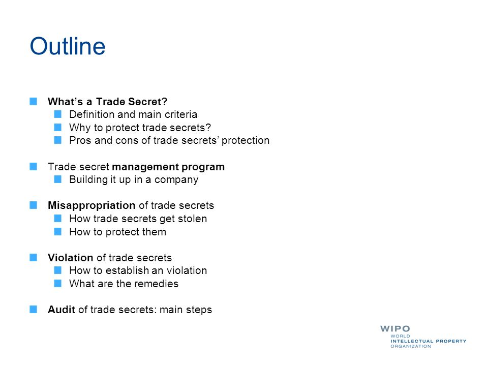 Outline Whats a Trade Secret. Definition and main criteria Why to protect trade secrets.