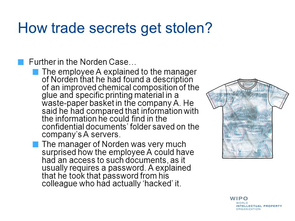 How trade secrets get stolen? Further in the Norden Case… The employee A explained to the manager of Norden that he had found a description of an impr