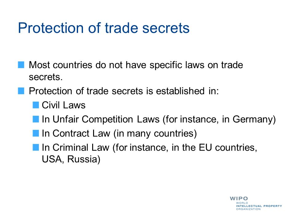 Protection of trade secrets Most countries do not have specific laws on trade secrets.