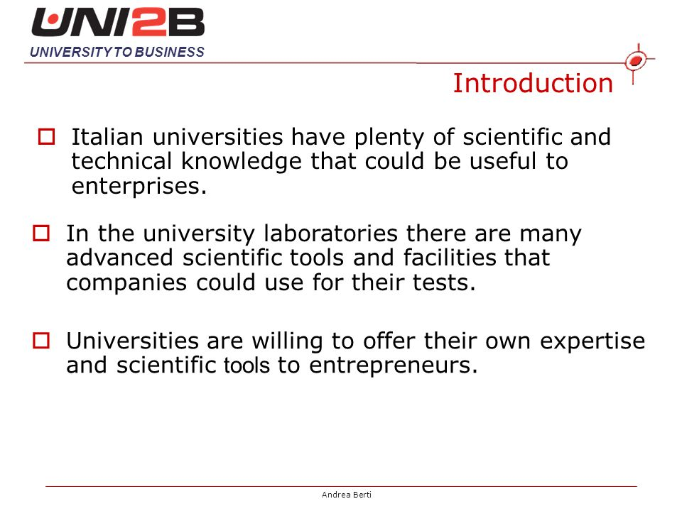 UNIVERSITY TO BUSINESS Andrea Berti Italian universities have plenty of scientific and technical knowledge that could be useful to enterprises.