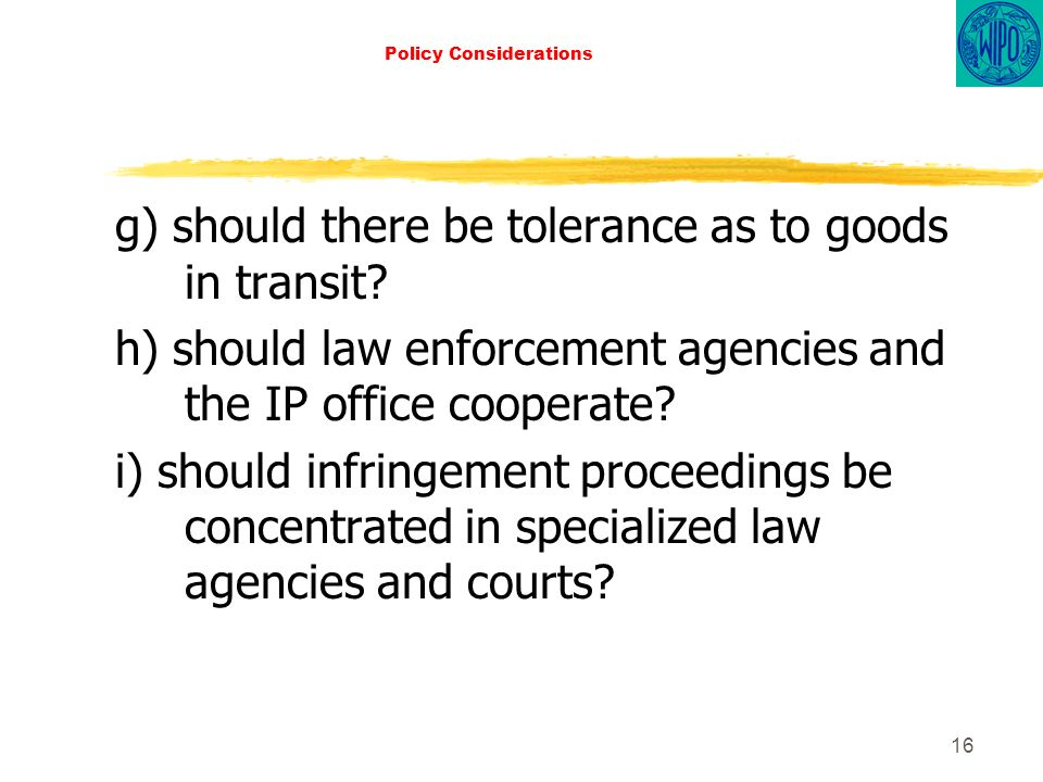 16 Policy Considerations g) should there be tolerance as to goods in transit.