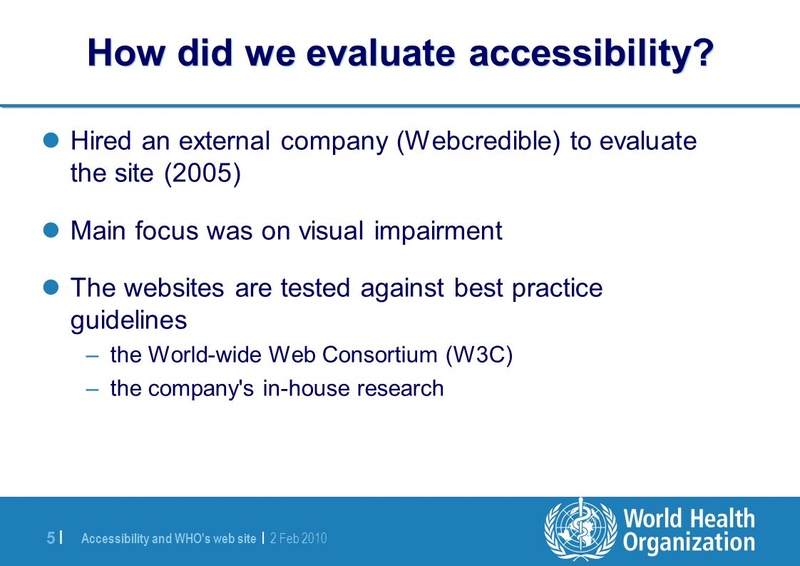 Accessibility and WHO s web site | 2 Feb |5 | How did we evaluate accessibility.