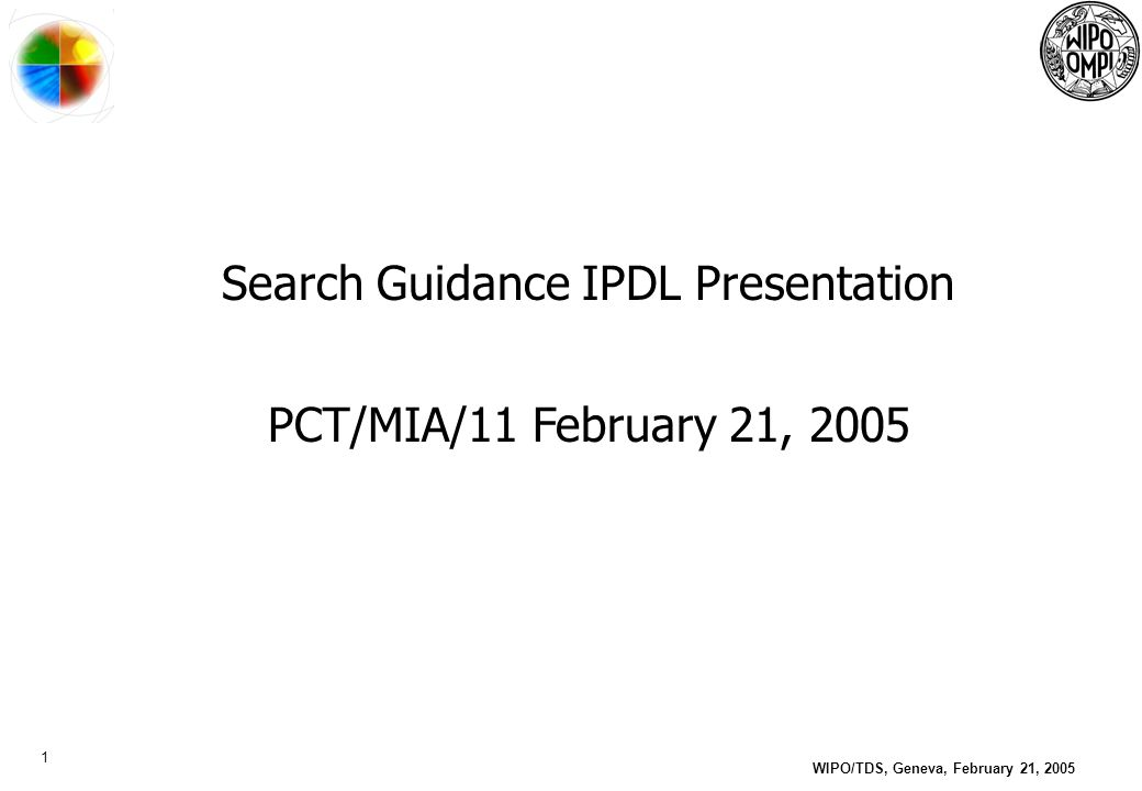 1 WIPO/TDS, Geneva, February 21, 2005 Search Guidance IPDL Presentation PCT/MIA/11 February 21, 2005