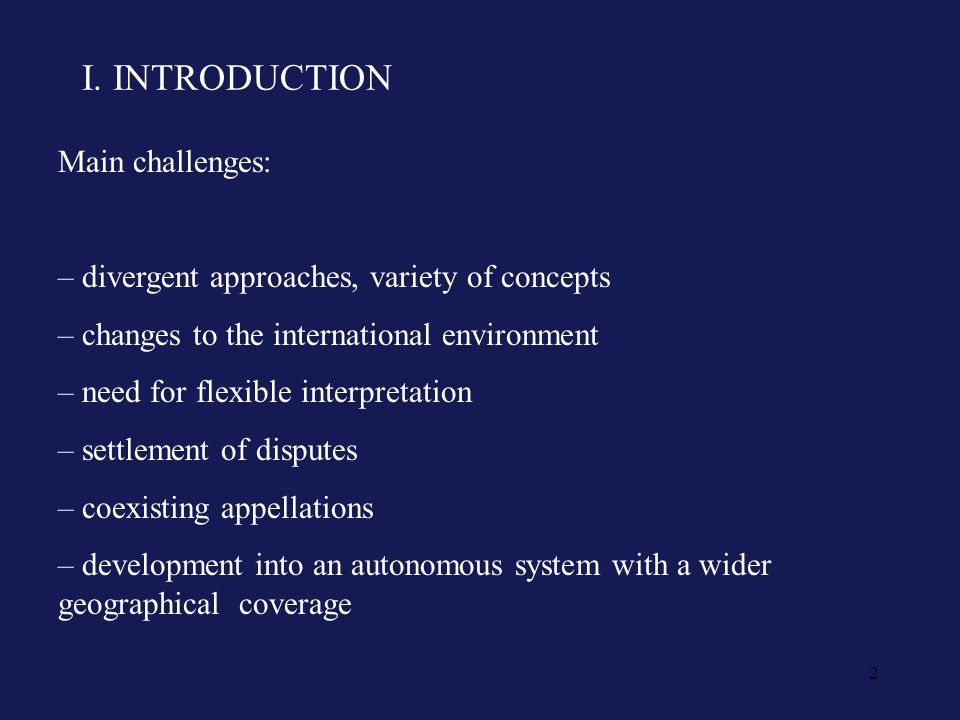 2 I. INTRODUCTION Main challenges: – divergent approaches, variety of concepts – changes to the international environment – need for flexible interpre