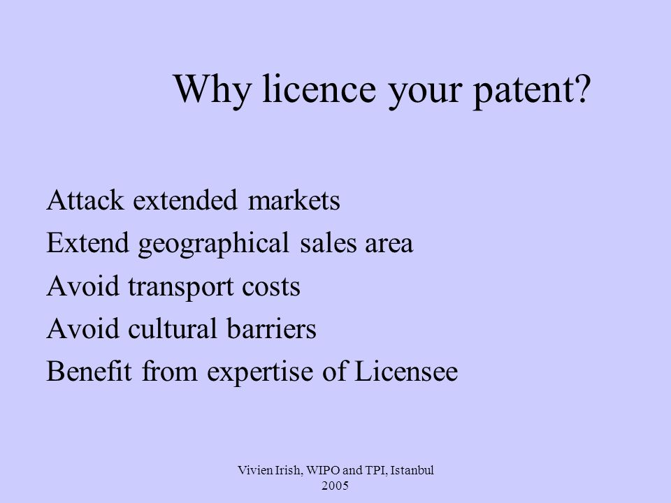 Vivien Irish, WIPO and TPI, Istanbul 2005 Why licence your patent.