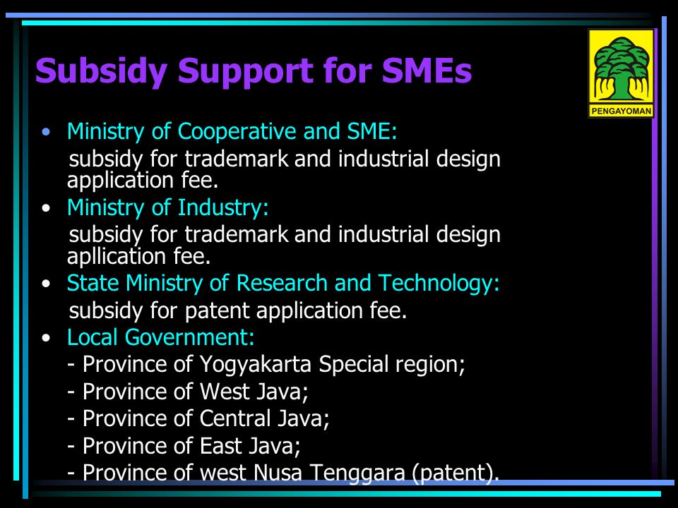 Subsidy Support for SMEs Ministry of Cooperative and SME: subsidy for trademark and industrial design application fee.