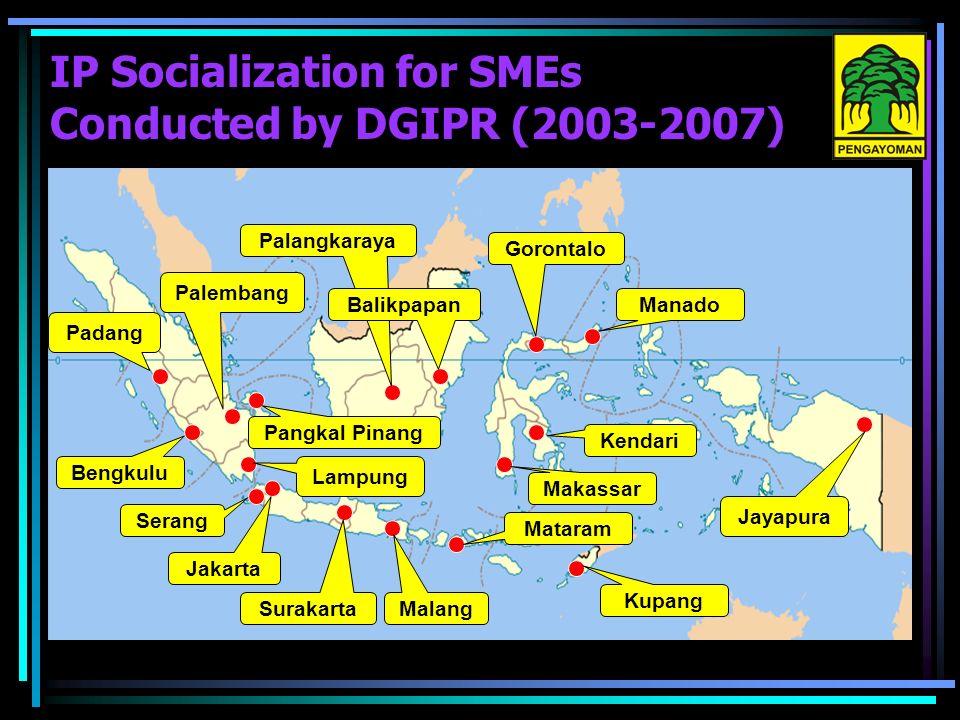 IP Socialization for SMEs Conducted by DGIPR (2003-2007) Padang Bengkulu Serang Jakarta Lampung Palembang Surakarta Pangkal Pinang Malang Kupang Mataram Makassar Kendari Jayapura Manado Palangkaraya Balikpapan Gorontalo