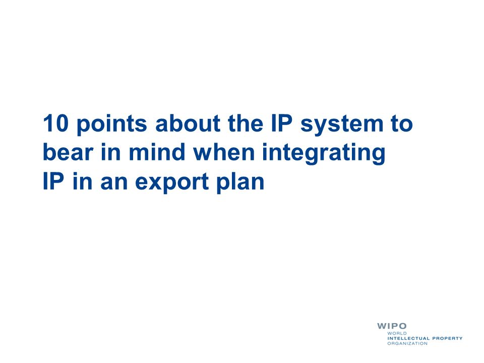 10 points about the IP system to bear in mind when integrating IP in an export plan