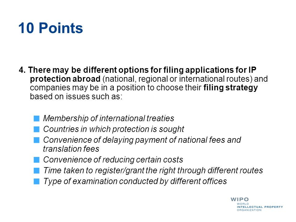 10 Points 4. There may be different options for filing applications for IP protection abroad (national, regional or international routes) and companie