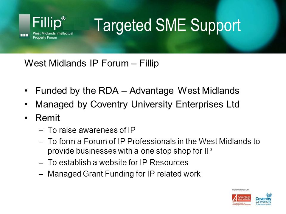 Achievements In the West Midlands Fillip has: Engaged with 327 individuals Engaged with 305 businesses Held 12 events Managed a competition to win IP funding; providing £149,500 of funding to small and medium sized businesses