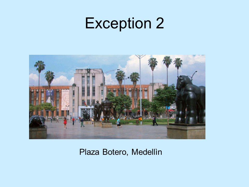 Exception 2 Plaza Botero, Medellìn