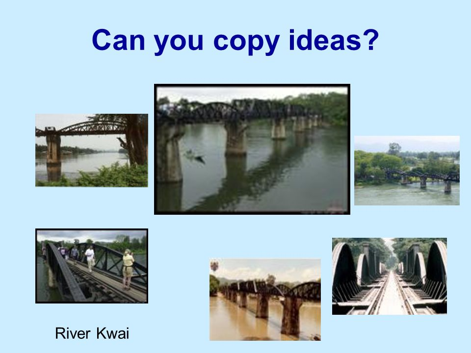 Can you copy ideas River Kwai
