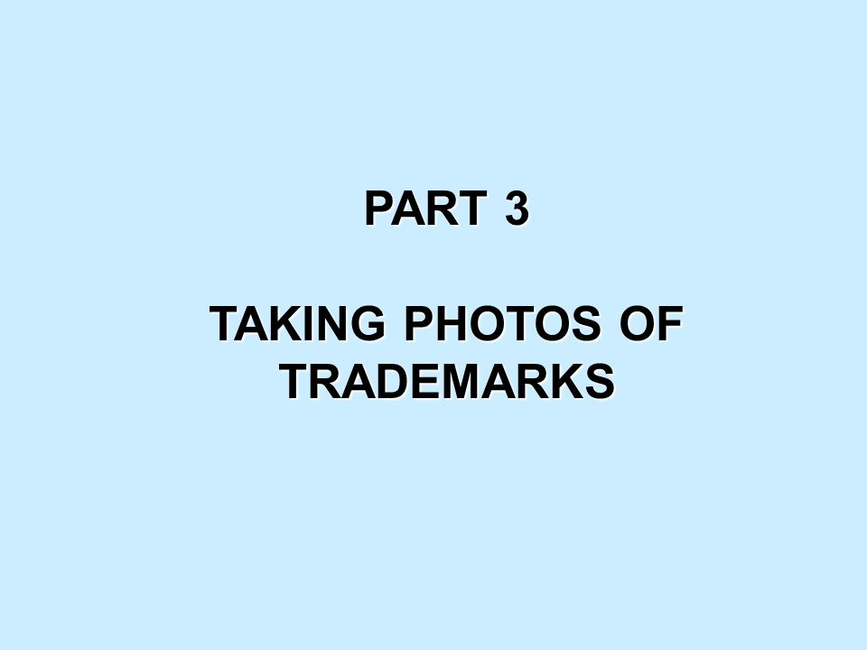 PART 3 TAKING PHOTOS OF TRADEMARKS