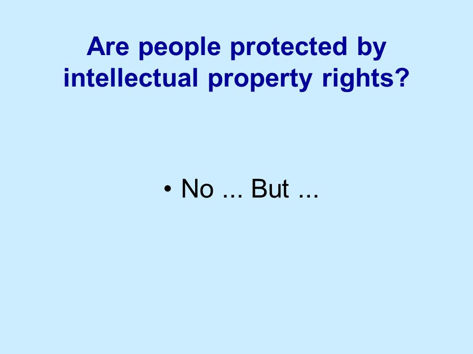Are people protected by intellectual property rights No... But...