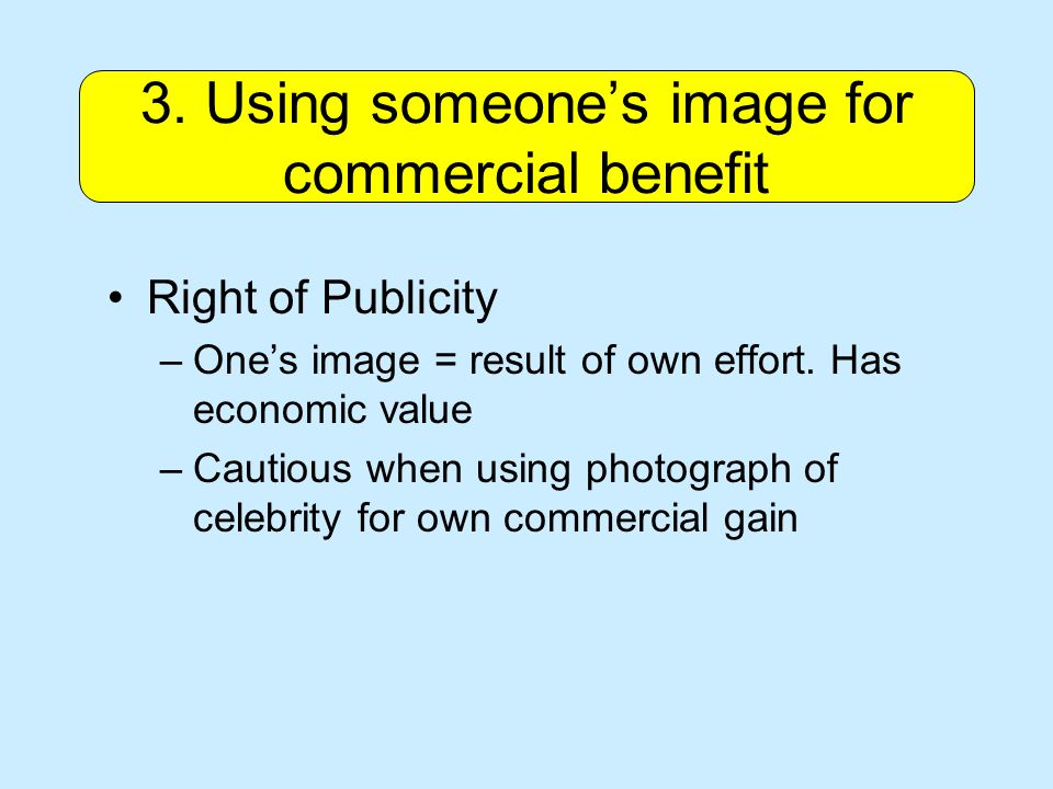 Right of Publicity –Ones image = result of own effort.
