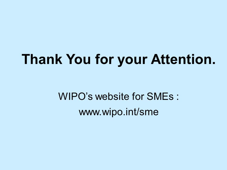 Thank You for your Attention. WIPOs website for SMEs : www.wipo.int/sme