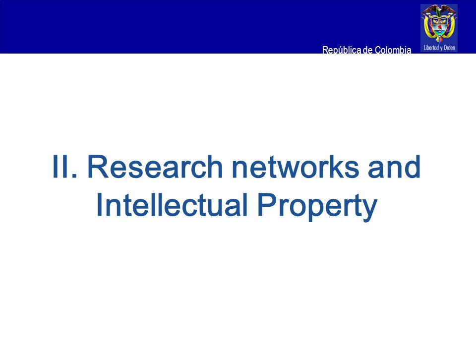Ministerio de Relaciones Exteriores República de Colombia II. Research networks and Intellectual Property