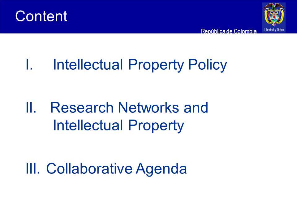 Ministerio de Relaciones Exteriores República de Colombia I.Intellectual Property Policy II. Research Networks and Intellectual Property III. Collabor