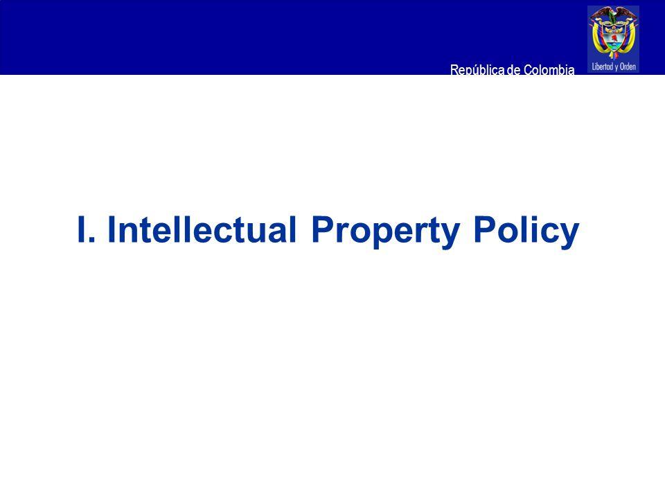 Ministerio de Relaciones Exteriores República de Colombia I. Intellectual Property Policy