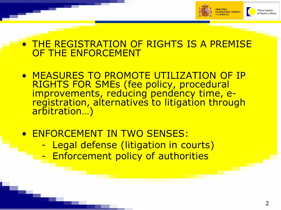2 THE REGISTRATION OF RIGHTS IS A PREMISE OF THE ENFORCEMENT MEASURES TO PROMOTE UTILIZATION OF IP RIGHTS FOR SMEs (fee policy, procedural improvements, reducing pendency time, e- registration, alternatives to litigation through arbitration…) ENFORCEMENT IN TWO SENSES: - Legal defense (litigation in courts) - Enforcement policy of authorities