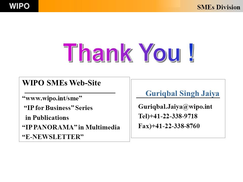 SMEs Division Guriqbal Singh Jaiya Tel) Fax) WIPO SMEs Web-Site   IP for Business Series in Publications IP PANORAMA in Multimedia E-NEWSLETTER