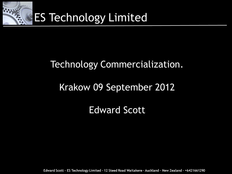 Edward Scott - ES Technology Limited - 12 Steed Road Waitakere - Auckland - New Zealand - +6421661290 Technology Commercialization. Krakow 09 Septembe