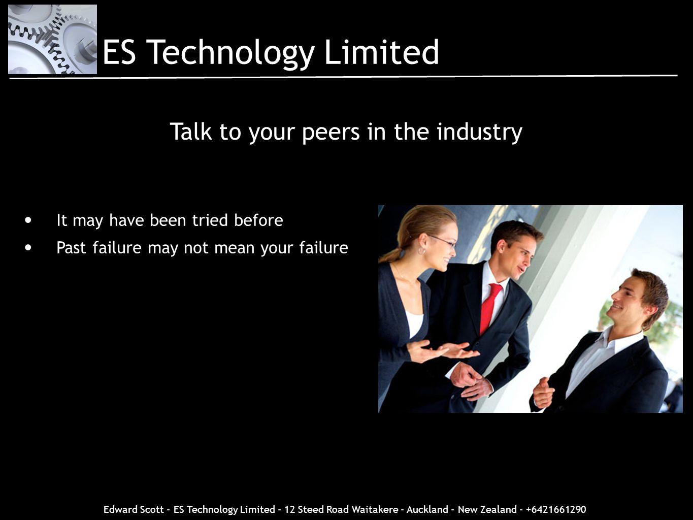 Edward Scott - ES Technology Limited - 12 Steed Road Waitakere - Auckland - New Zealand - +6421661290 Talk to your peers in the industry It may have b