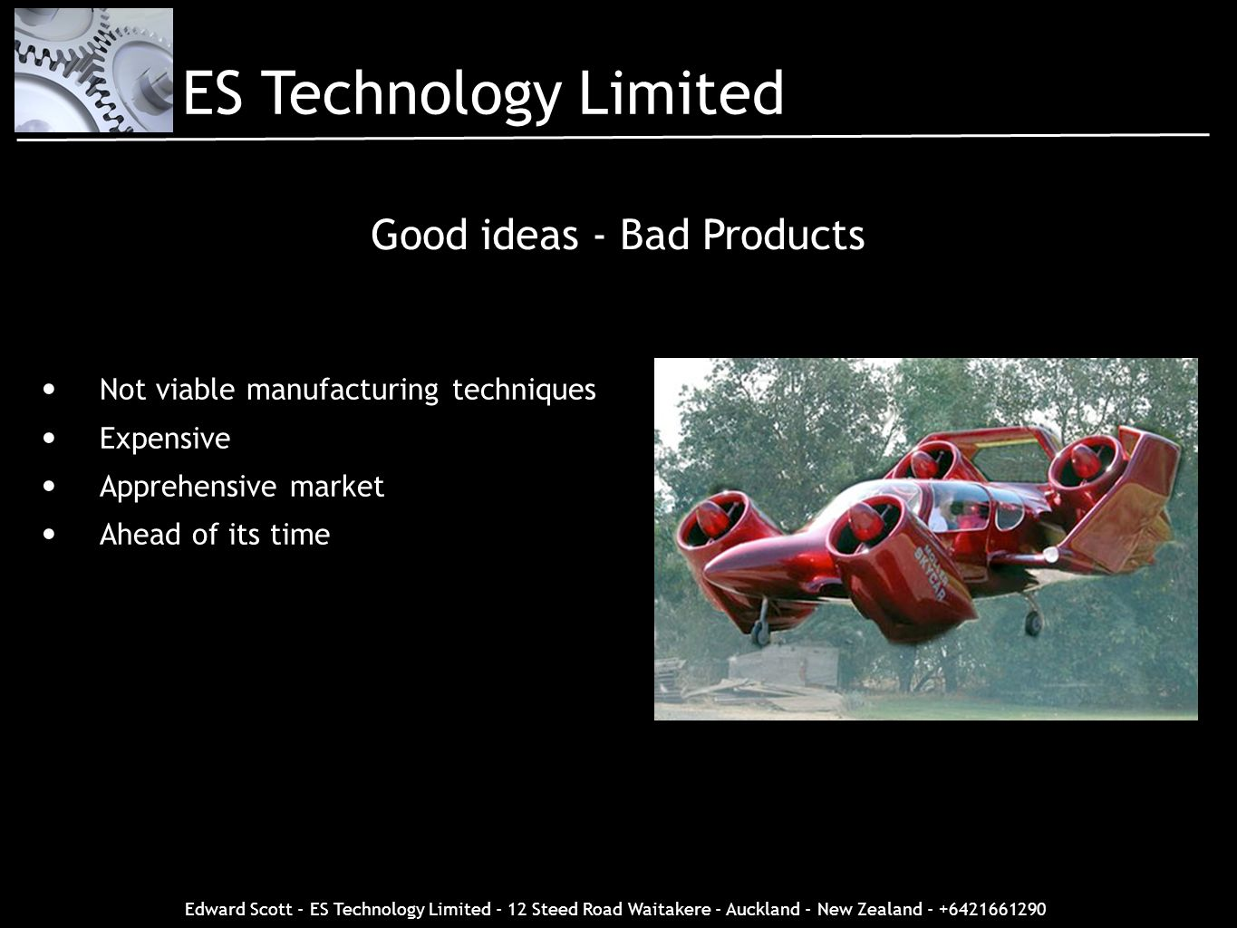 Edward Scott - ES Technology Limited - 12 Steed Road Waitakere - Auckland - New Zealand - +6421661290 Good ideas - Bad Products Not viable manufacturi