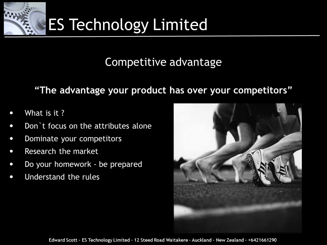Edward Scott - ES Technology Limited - 12 Steed Road Waitakere - Auckland - New Zealand - +6421661290 The advantage your product has over your competi