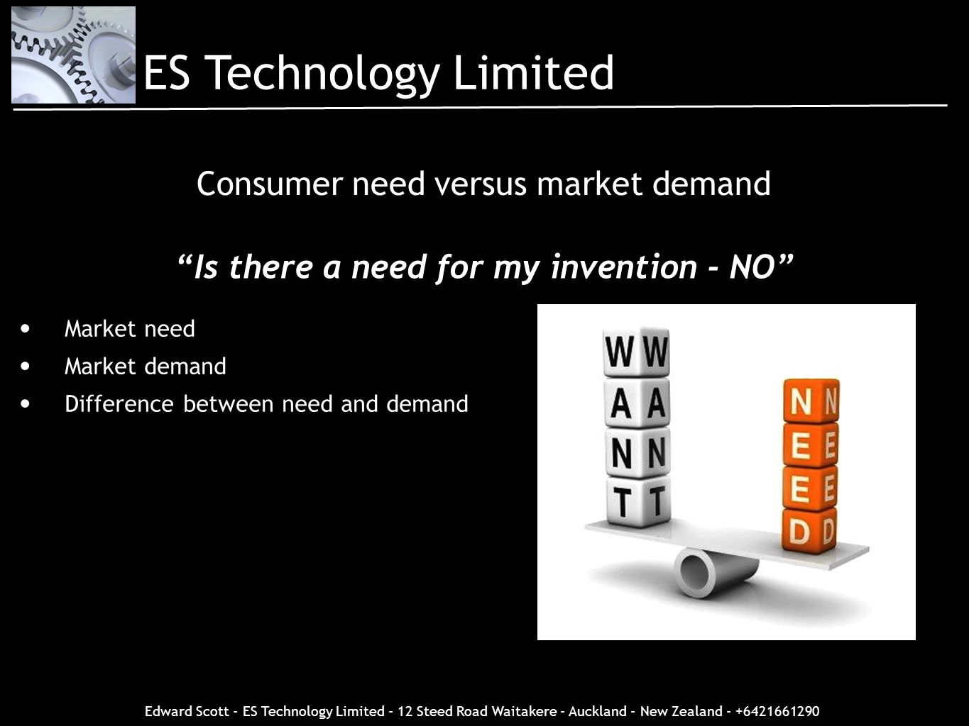 Edward Scott - ES Technology Limited - 12 Steed Road Waitakere - Auckland - New Zealand - +6421661290 Is there a need for my invention - NO Consumer n