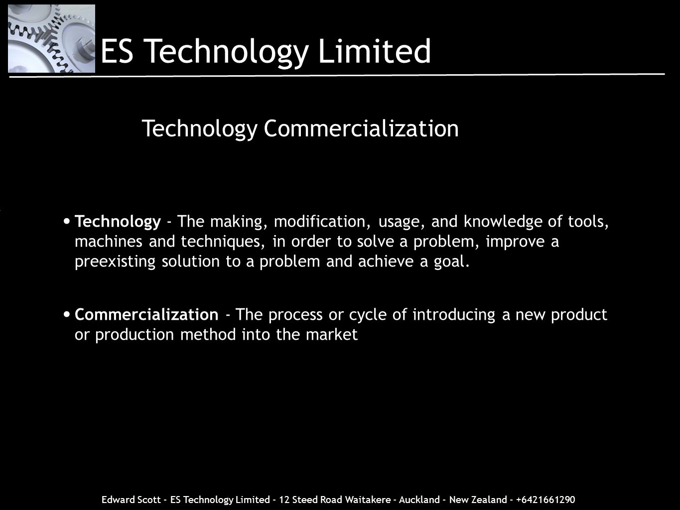 Edward Scott - ES Technology Limited - 12 Steed Road Waitakere - Auckland - New Zealand - +6421661290 Technology Commercialization Technology - The ma