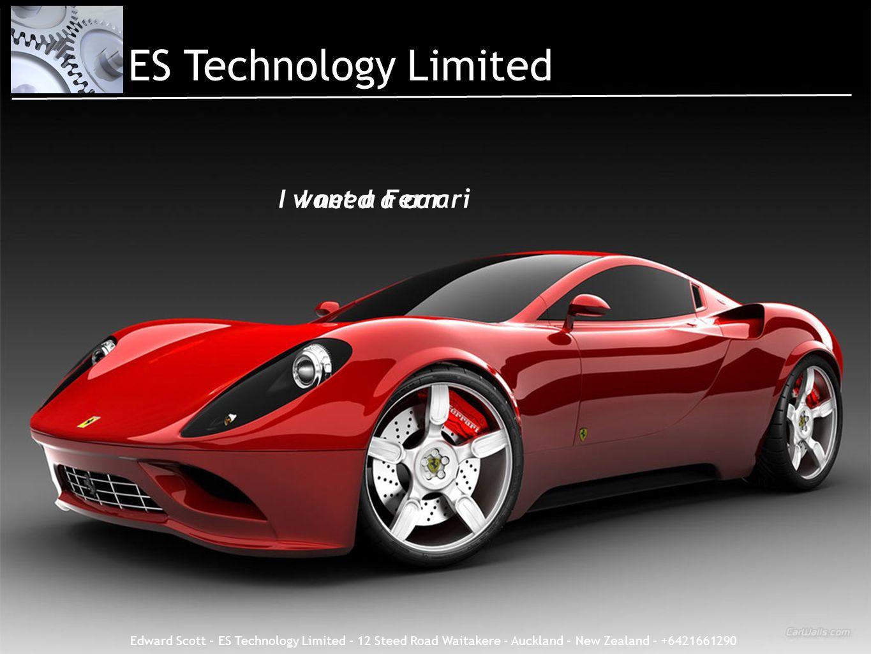 Edward Scott - ES Technology Limited - 12 Steed Road Waitakere - Auckland - New Zealand - +6421661290 I need a car I want a Ferrari ES Technology Limi