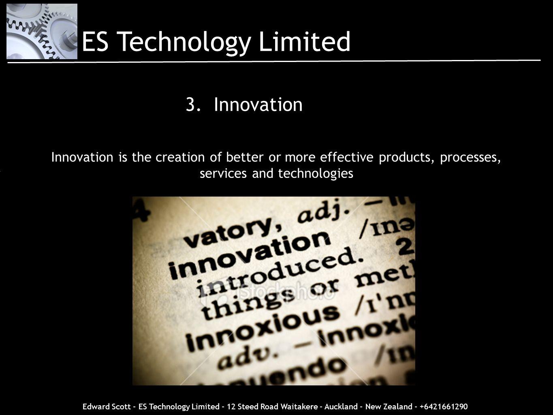 Edward Scott - ES Technology Limited - 12 Steed Road Waitakere - Auckland - New Zealand - +6421661290 3. Innovation ES Technology Limited Innovation i
