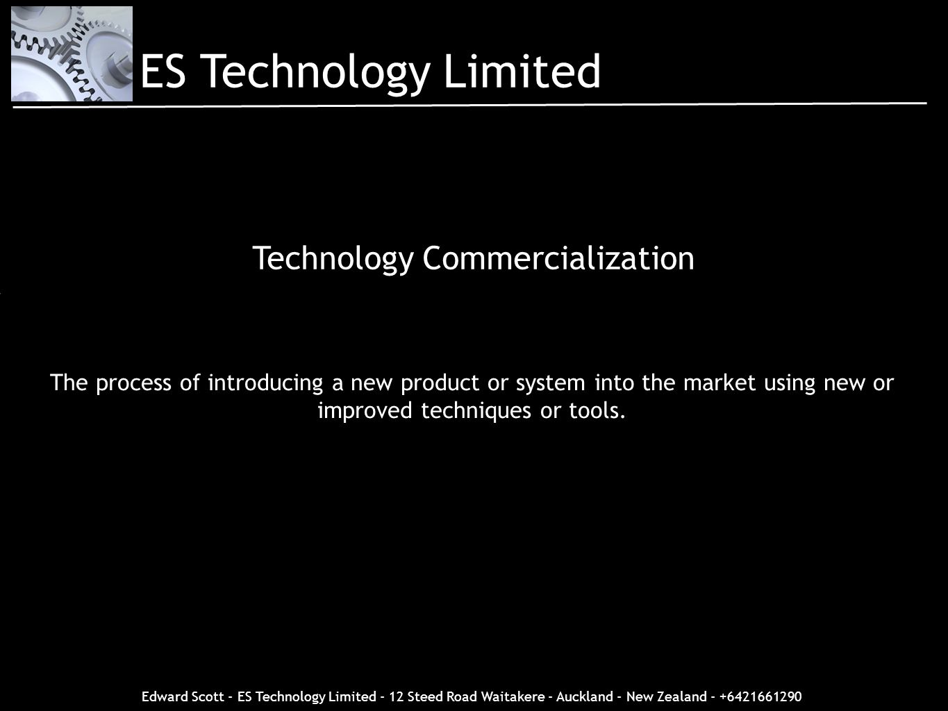 Edward Scott - ES Technology Limited - 12 Steed Road Waitakere - Auckland - New Zealand - +6421661290 The process of introducing a new product or syst