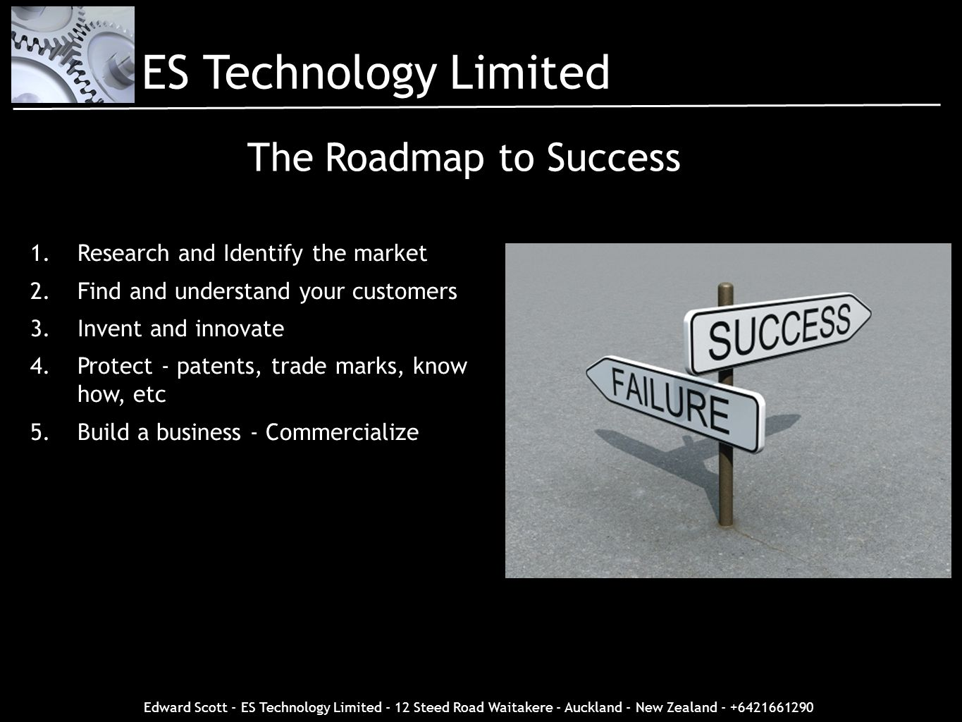 Edward Scott - ES Technology Limited - 12 Steed Road Waitakere - Auckland - New Zealand - +6421661290 The Roadmap to Success 1.Research and Identify t