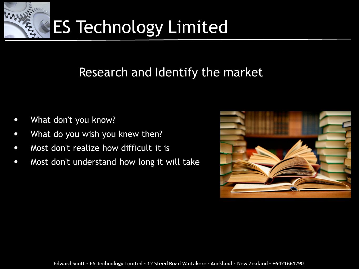Edward Scott - ES Technology Limited - 12 Steed Road Waitakere - Auckland - New Zealand - +6421661290 What don't you know? What do you wish you knew t