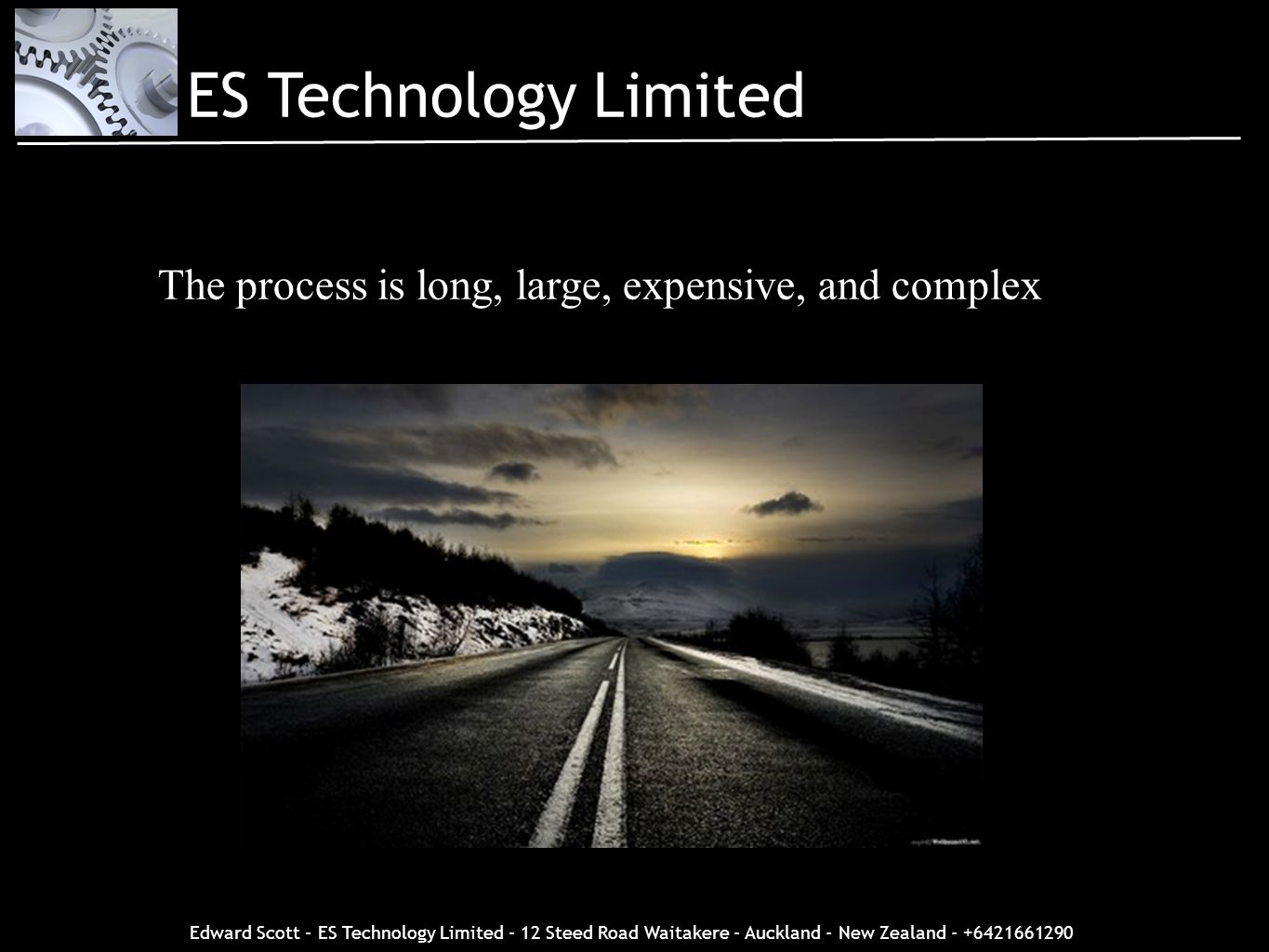 Edward Scott - ES Technology Limited - 12 Steed Road Waitakere - Auckland - New Zealand - +6421661290 The process is long, large, expensive, and compl