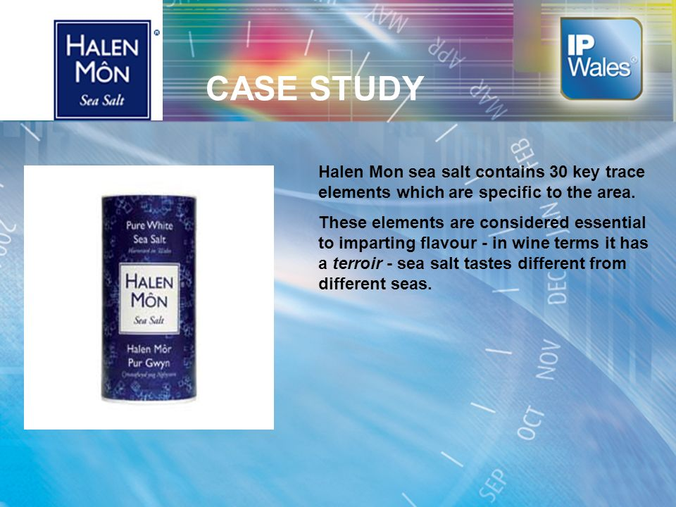 CASE STUDY Halen Mon sea salt contains 30 key trace elements which are specific to the area. These elements are considered essential to imparting flav