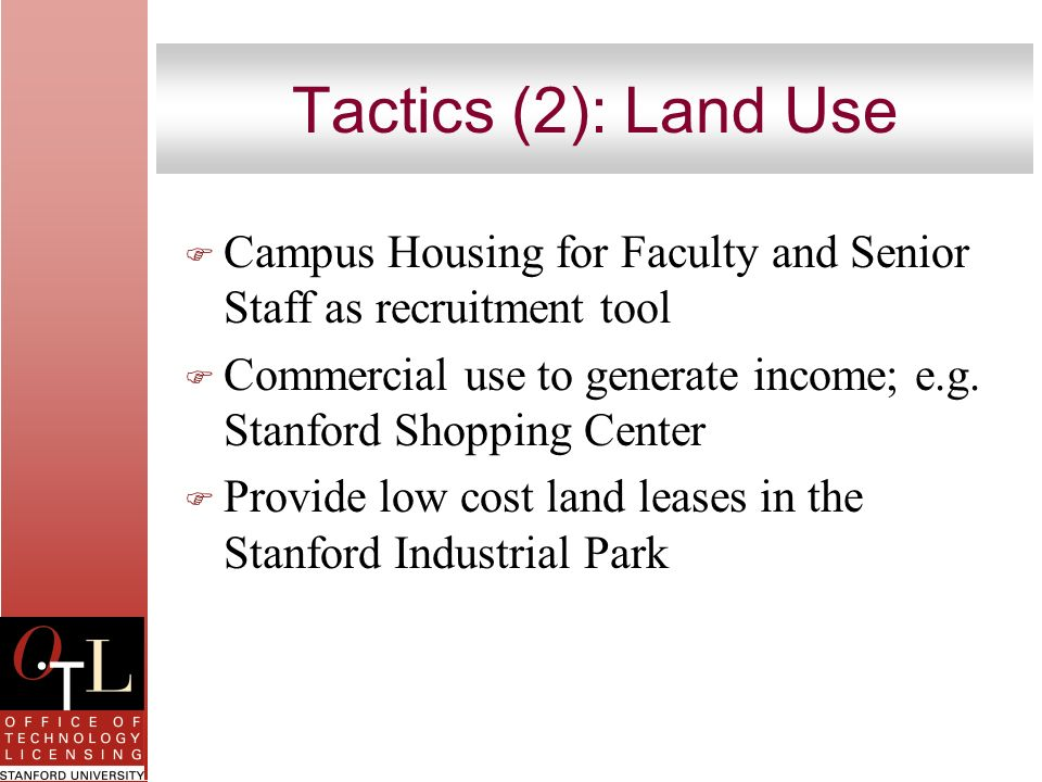 Tactics (2): Land Use F Campus Housing for Faculty and Senior Staff as recruitment tool F Commercial use to generate income; e.g. Stanford Shopping Ce