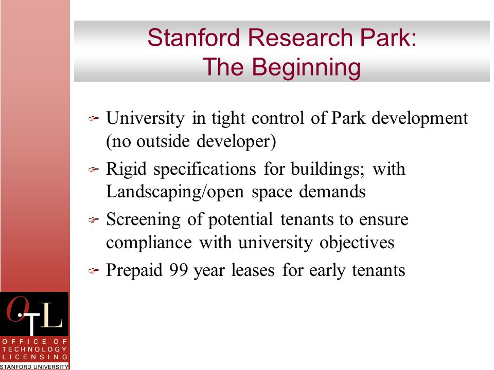 Stanford Research Park: The Beginning F University in tight control of Park development (no outside developer) F Rigid specifications for buildings; w