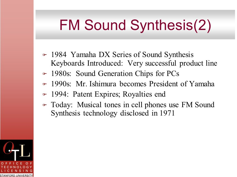 FM Sound Synthesis(2) F 1984 Yamaha DX Series of Sound Synthesis Keyboards Introduced: Very successful product line F 1980s: Sound Generation Chips fo