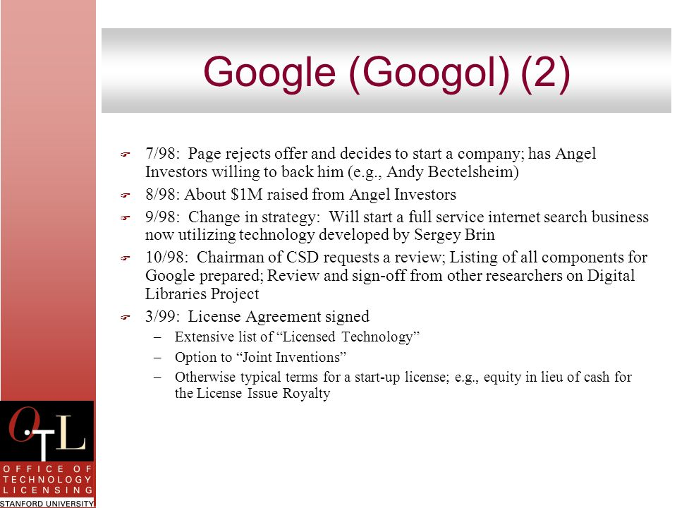 Google (Googol) (2) F 7/98: Page rejects offer and decides to start a company; has Angel Investors willing to back him (e.g., Andy Bectelsheim) F 8/98
