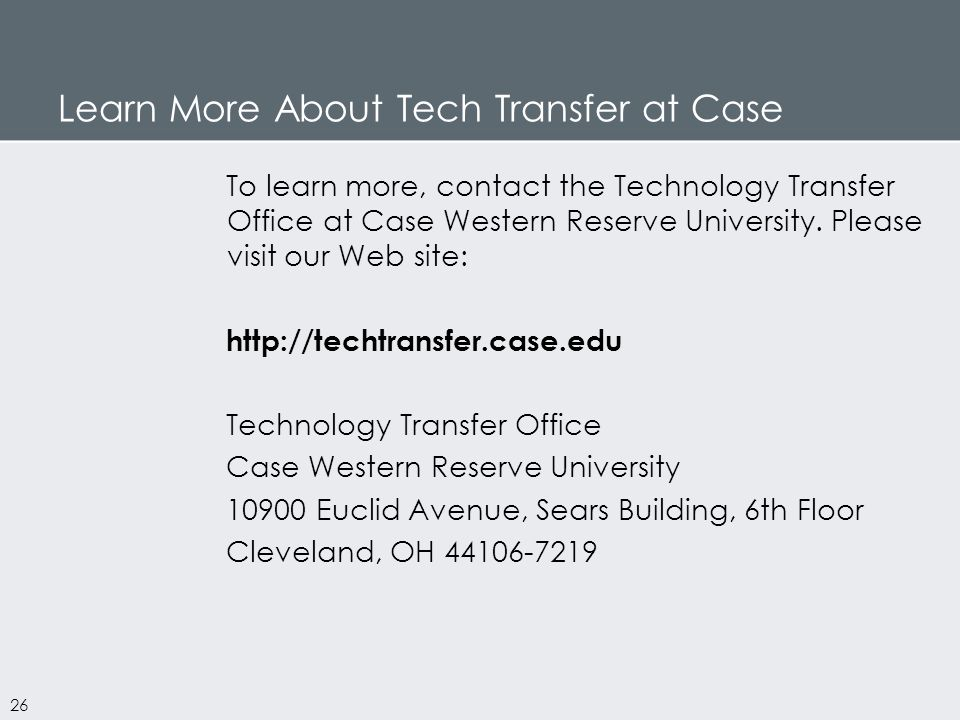 Learn More About Tech Transfer at Case To learn more, contact the Technology Transfer Office at Case Western Reserve University.