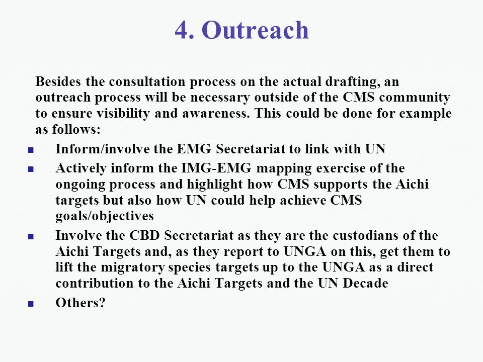 4. Outreach Besides the consultation process on the actual drafting, an outreach process will be necessary outside of the CMS community to ensure visi