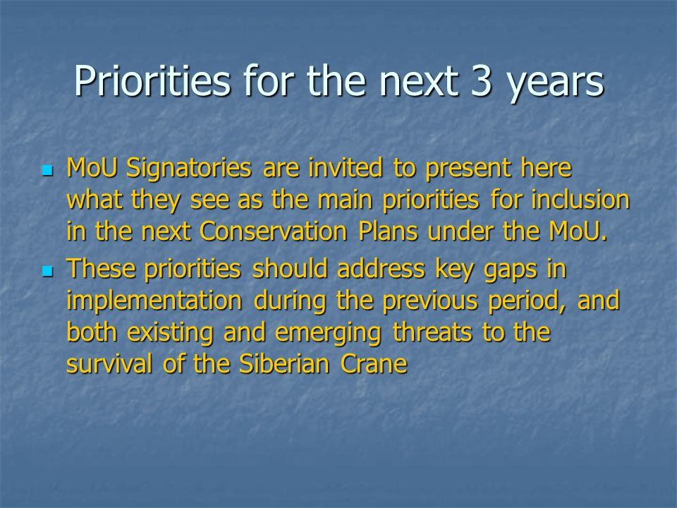 Priorities for the next 3 years MoU Signatories are invited to present here what they see as the main priorities for inclusion in the next Conservation Plans under the MoU.