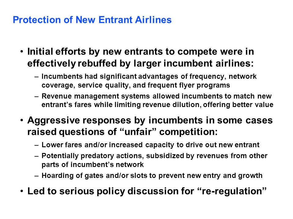 Protection of New Entrant Airlines Initial efforts by new entrants to compete were in effectively rebuffed by larger incumbent airlines: –Incumbents h