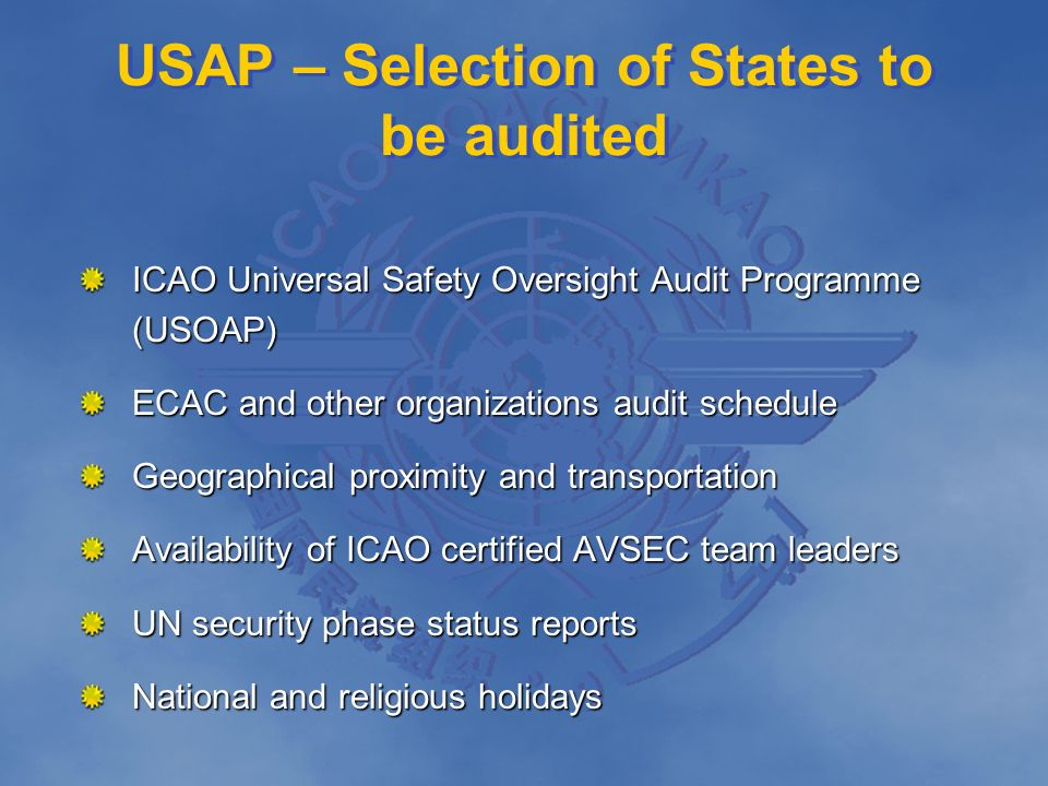 ICAO Universal Safety Oversight Audit Programme (USOAP) ECAC and other organizations audit schedule Geographical proximity and transportation Availabi